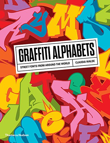 Graffiti Alphabets: Street Fonts from Around the World (The History Of Graffiti And Street Art)