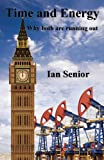 Time and Energy Understanding Human Behaviour Past, Present and Future, Ian Senior, 1907140794