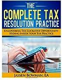 The Complete Tax Resolution Practice, Jassen Bowman, 1494287722