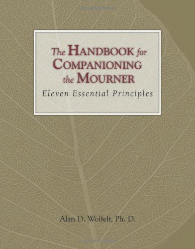 The Handbook For Companioning The Mourner: Eleven Essential Principles (The Companioning Series)