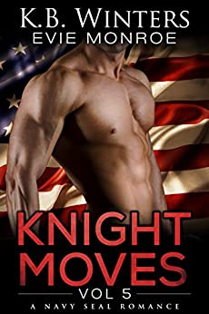 Knight Moves Vol. 5: A Navy SEAL Romance by [Winters, KB, Monroe, Evie]