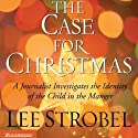 The Case for Christmas: A Journalist Investigates the Identity of the Child in the Manger Audiobook by Lee Strobel Narrated by Lee Strobel