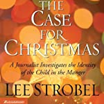 The Case for Christmas: A Journalist Investigates the Identity of the Child in the Manger | Lee Strobel