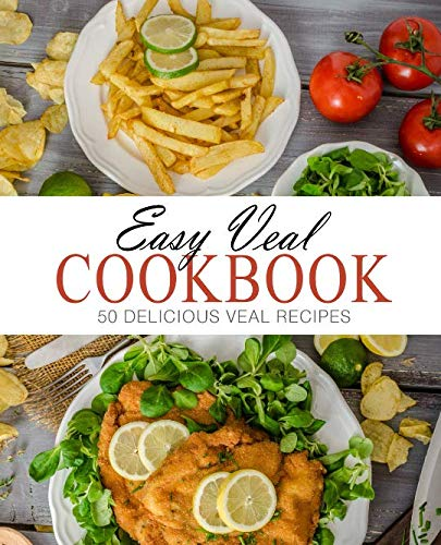 Easy Veal Cookbook: 50 Delicious Veal Recipes (2nd Edition) by BookSumo Press