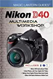 Magic Lantern Guides: Nikon D40 Multimedia Workshop, Lark Books Staff, 1600595677