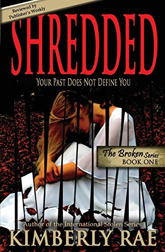 Shredded: Your Past Does Not Define You (The Broken Series Book 1) by [Rae, Kimberly]
