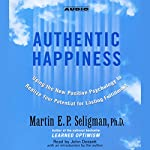 Authentic Happiness: Using the New Positive Psychology to Realize Your Potential for Lasting Fulfillment | Martin E.P. Seligman
