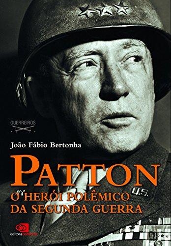 Patton. O Herói Polêmico da Segunda Guerra