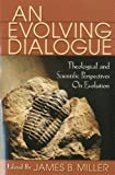 An Evolving Dialogue : Theological and Scientific Perspectives on Evolution, , 1563383497