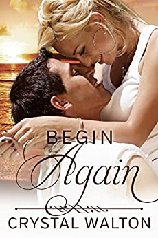 Begin Again (Home In You Book 2) by [Walton, Crystal]