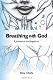 Breathing with God, Stacy Isabelle, 0615492843