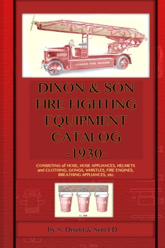 Dixon & Son Fire Fighting Equipment Catalog -1930-: Consisting of hose, hose appliances, helmets and clothing, gongs, whistles, fire engines, breathing appliances, etc. PDF