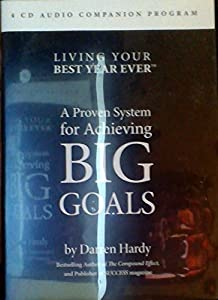 Living Your Best Year Ever: A Proven System for Achieving Big Goals (4 CDs)