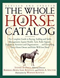 The Whole Horse Catalog: The Complete Guide to Buying, Stabling and Stable Management, Equine Health, Tack, Rider Apparel, Equestrian Activitie