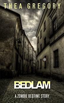 Bedlam (Zombie Bedtime Stories Book 4) by [Gregory, Thea]