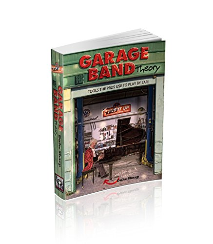 (Garage Band Theory: Music theory for non music majors - practical, useful theory for living-room pickers and working musicians who want to be able to think ... Tools the Pro's Use to Play by Ear Book 1))