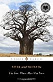 The Tree Where Man Was Born (Penguin Classics) by Peter Matthiessen (2010-08-31)