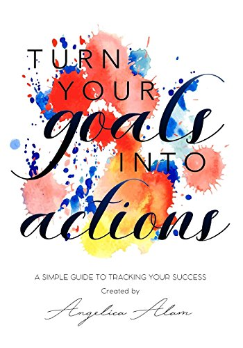 Turn Your Goals Into Action: A Simple Guide To Tracking Your Success