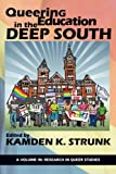 Queering Education in the Deep South (Research in Queer Studies)
