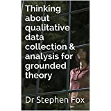 Thinking about qualitative data collection & analysis for grounded theory (Essay)