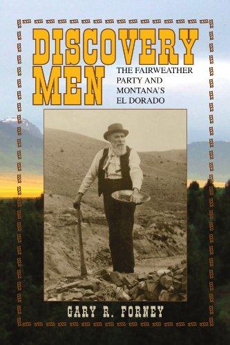 DISCOVERY MEN: THE FAIRWEATHER PARTY AND MONTANA'S EL DORADO