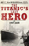 Front cover for the book The Titanic's Last Hero by Moody Adams