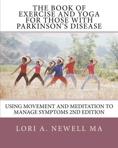 The Book of Exercise and Yoga for Those with Parkinson's Disease: Using Movement and Meditation to Manage Symptoms (Best Balance Exercises For Parkinson's Disease)
