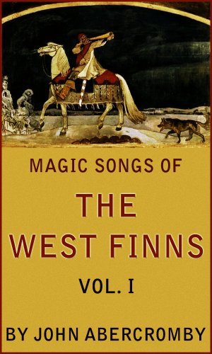 Magic Songs of the West Finns, Vol. I: (illustrated)