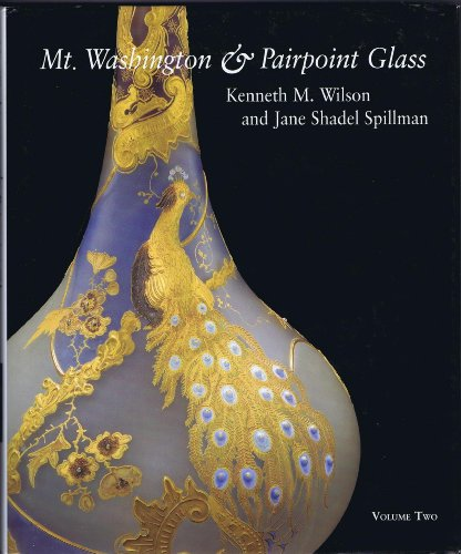 Mt. Washington and Pairpoint Glass: Encompassing the History of the Mt. Washington Glass Works and Its Successors, the Pairpoint Companies