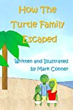 How the Turtle Family Escaped, Mark Conner, 1490903372