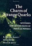 The Charm of Strange Quarks : Mysteries and Revolutions of Particle Physics, Barnett, R. Michael, 1468495100