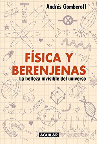 Amazon fsica y berenjenas la belleza invisible del universo fsica y berenjenas la belleza invisible del universo spanish edition by gomberoff fandeluxe Gallery