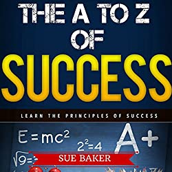Back to School: The A to Z of Success and Achievement - How to Think and Grow Rich & Successful