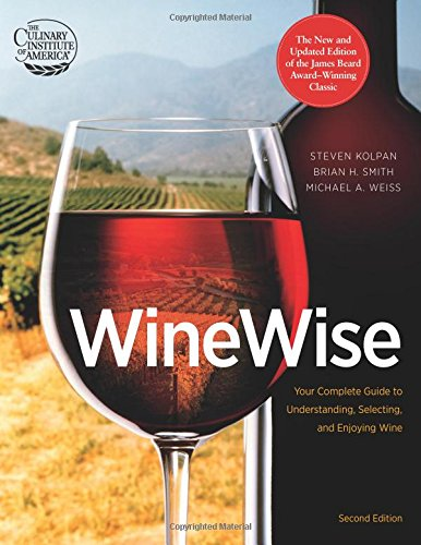 WineWise, Second Edition by Steven Kolpan, Michael A Weiss, Brian H Smith, Culinary Institute of America