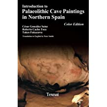 Introduction to Paleolithic Cave Paintings in Northern Spain Color Edition (Paleolithic Arts in Northern Spain Book 4)