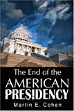 The End of the American Presidency, Martin Cohen, 0595307515