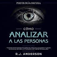 Cómo Analizar a Las Personas [How to Analyze People]: Psicología Oscura - Técnicas Secretas Para Analizar E In