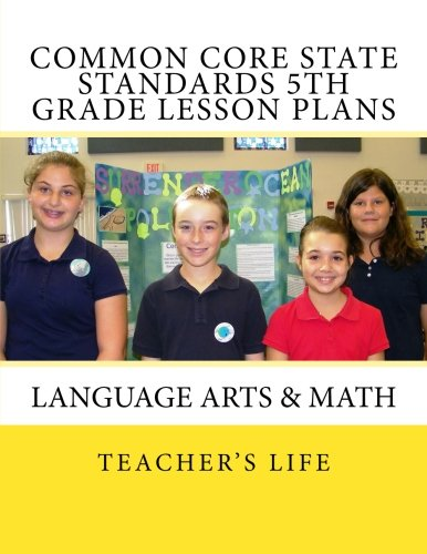 Common Core State Standards 5th Grade Lesson Plans: Language Arts & Math (Grade Lesson 5th Plan)