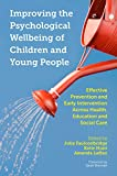 img - for Improving the Psychological Wellbeing of Children and Young People: Effective Prevention and Early Intervention Across Health, Education and Social Care book / textbook / text book