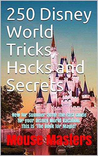 250 Disney World  Tricks, Hacks and Secrets: NEW and UPDATED for Summer 2018! The Fast Guide for your Disney World Vacation. This is 'The Book for Magic!' (Vacation and Travel Guides Series 1)