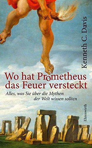 Wo hat Prometheus das Feuer vesteckt?: Alles, was Sie über die Mythen der Welt wissen sol (Ehrenwirth Sachbuch)