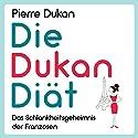 Die Dukan Diät: Das Schlankheitsgeheimnis der Franzosen Hörbuch von Pierre Dukan Gesprochen von: Michael Reffi