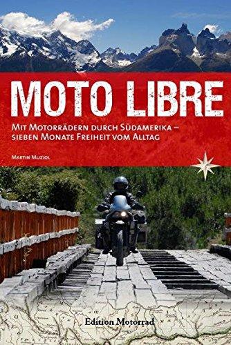 Moto Libre: Mit Motorrädern durch Südamerika – sieben Monate Freiheit vom Alltag