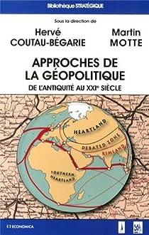 Approches de la Géopolitique - De l'Antiquité au XXIe siècle par Coutau-Bégarie