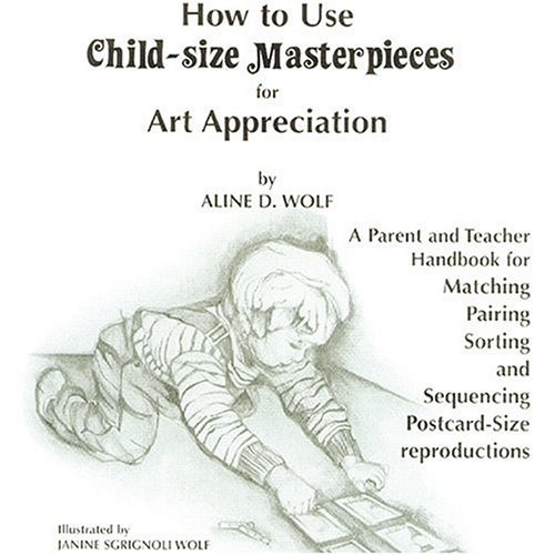 How to Use Child-size Masterpieces for Art Appreciation by Aline D. Wolf (2010-12-01)