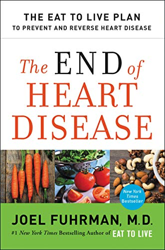 The End of Heart Disease: The Eat to Live Plan to Prevent and Reverse Heart Disease (Things Not To Eat With High Blood Pressure)