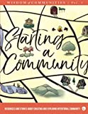 img - for Wisdom of Communities 1: Starting a Community: Resources and Stories About Creating and Exploring Intentional Community (Volume 1) book / textbook / text book