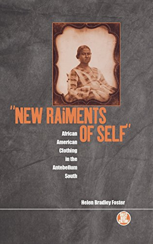 Search : 'New Raiments of Self': African American Clothing in the Antebellum South (Dress, Body, Culture)