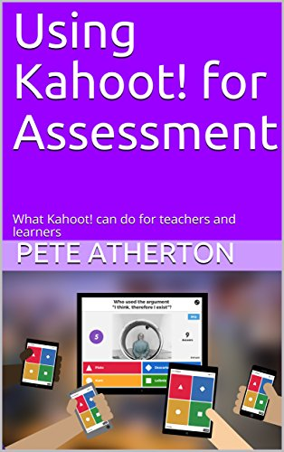 Using Kahoot! for Assessment: What Kahoot! can do for teachers and learners  (Edtech Book 1)