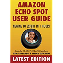 Amazon Echo Spot User Guide: Newbie to Expert in 1 Hour!